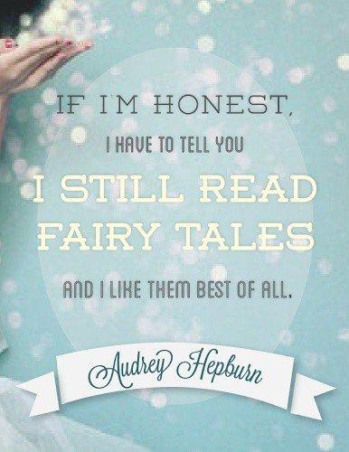 I still read fairy tales Quote - Audrey Hepburn Quotes