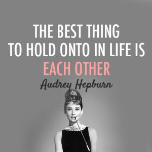 The best thing to hold on to is each other quote - Best Audrey Hepburn Quotes